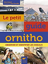 Le petit guide ornitho : Observer et identifier les oiseaux par Marc Duquet