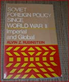 Soviet Foreign Policy since World War II, Alvin Z. Rubinstein, 0316760854