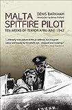 Malta: Spitfire Pilot: Ten Weeks of Terror April - June 1942