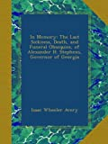 img - for In Memory: The Last Sickness, Death, and Funeral Obsequies, of Alexander H. Stephens, Governor of Georgia book / textbook / text book