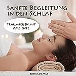 Sanfte Begleitung in den Schlaf: ASMR Traumreisen mit Ambiente | Sophia de Mar