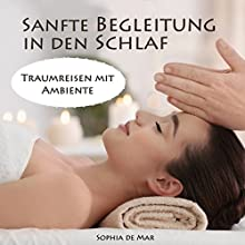 Sanfte Begleitung in den Schlaf: ASMR Traumreisen mit Ambiente Hörbuch von Sophia de Mar Gesprochen von: Sophia de Mar