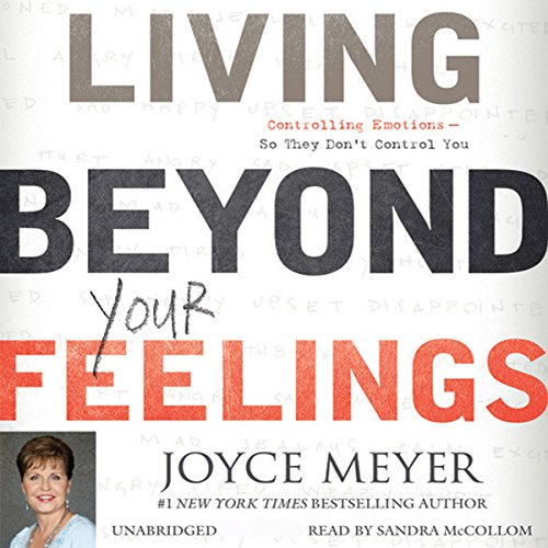 Living Beyond Your Feelings: Controlling Emotions So They Don't Control You Audiobook [Free Download by Trial] thumbnail