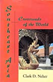 Southeast Asia : Crossroads of the World, Neher, Clark, 189113406X