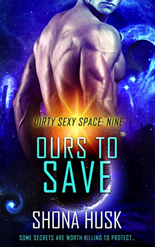 Ours to Save: scifi space opera romance (Dirty Sexy Space Book 9)
