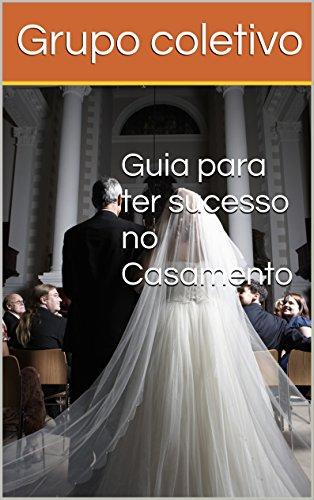 Guia para ter sucesso no Casamento