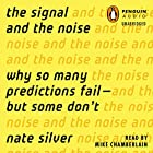 The Signal and the Noise: Why So Many Predictions Fail - but Some Don't Audiobook by Nate Silver Narrated by Mike Chamberlain