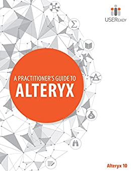 A Practitioner's Guide to Alteryx 10