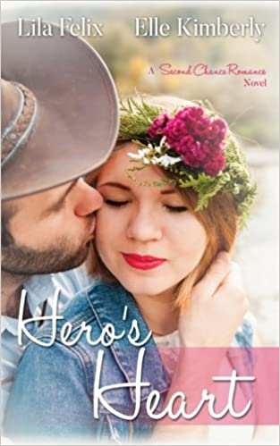 Heros Heart (A Second Chance Romance) (Volume 1): Lila Felix, Elle Kimberly: 9781973850922: Amazon.com: Books
