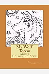 My Wolf Totem: Adult Colouring Book (Volume 1)