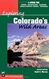 Exploring Colorado's Wild Areas, Scott S. Warren, 0898867843