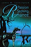 Passion Seeking Romance, James Cunningham, 0595315151