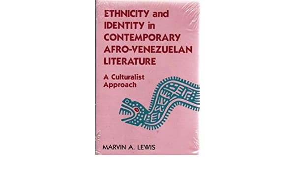 Amazon.com: Ethnicity and Identity in Contemporary Afro-Venezuelan Literature: A Culturalist Approach (9780826208408): Marvin A. Lewis: Books