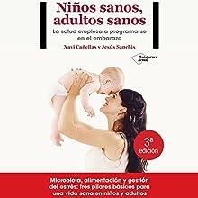 Niños sanos, adultos sanos [Healthy Children, Healthy Adults]: La salud empieza a programarse en el embarazo | Livre audio Auteur(s) : Xavi Cañellas, Jesús Sanchis Narrateur(s) : Pau Ferrer