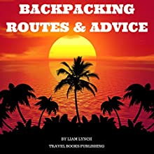 Backpacking Routes & Advice: Backpacking Tips and Tricks as well as a selection of Backpacking Routes around the world (Travel books Publishinf) Audiobook by Liam Lynch Narrated by Ronald Fox
