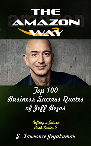 The Amazon Way Top 100 Business Success Quotes By Jeff Bezos Gift
