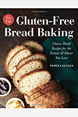 No-Fail Gluten-Free Bread Baking: Classic Bread Recipes for the Texture and Flavor You Love Paperback