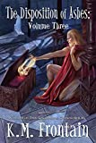 The Disposition of Ashes: Volume Three (The Soulstone Chronicles Book 9)