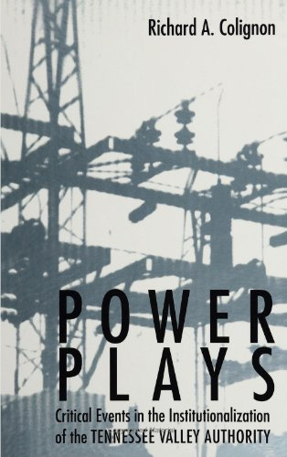 Power Plays: Critical Events in the Institutionalization of the Tennessee Valley Authority (SUNY series in the Sociology of Work and Organizations)