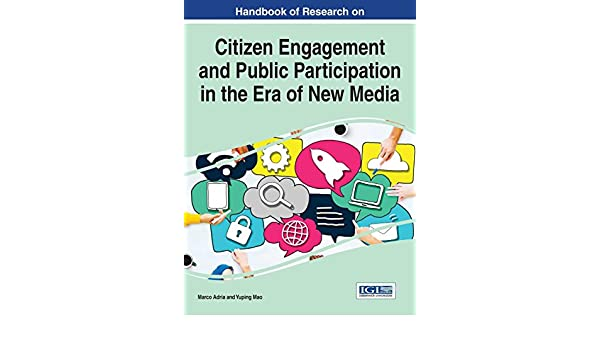 Handbook of Research on Citizen Engagement and Public Participation in the Era of New Media (Advances in Public Policy and Administration): Marco Adria, ...