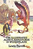 The Illustrated Alice's Adventures in Wonderland, Lewis Carroll, 1604599979