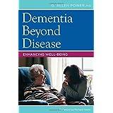 Dementia Beyond Disease Enhancing Well-Being