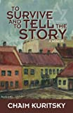 To Survive and to Tell the Story, Chaim Kuritsky, 1600478999