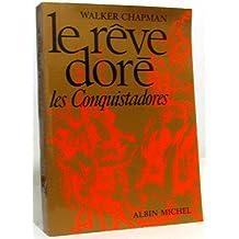 Le rêve doré. les conquistadores in-8° br. 317 pp.
