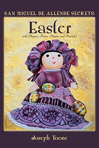 (San Miguel de Allende Secrets: Easter with Plagues, Prison, Piñatas and Popsicles)