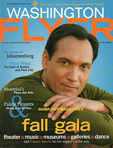 Washington Flyer Travel & Entertainment Magazine September October 2006 JIMMY SMITS ON HIS SUPPORT OF THE ARTS Navigator: Go Gallery-Hopping on 14th Street FALL ARTS PREVIEW