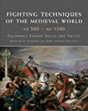 Fighting Techniques of the Medieval World 500-1500, Matthew Bennett, 1909160474