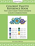 Colorist Palette Reference Book: Test and Chart Your Favorite Color Combinations: Volume 1 (Adult Coloring Resource Books)