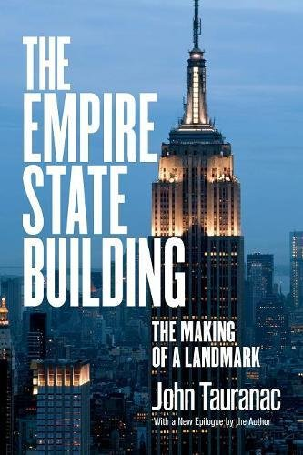 the empire state building the making of a landmark john tauranac
