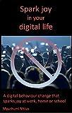 download ebook spark joy in your digital life: a digital behaviour change that sparks joy at work, home or school. pdf epub