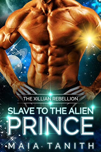 Slave to the Alien Prince: Book Three in The Xillian Rebellion (An Alien Abduction Romance Series)