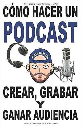 Cómo hacer un Podcast: Crear, grabar y ganar audiencia ...