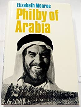 They Helped Make History At 1709 Monroe >> Philby Of Arabia St John Philby By Monroe Elizabeth 1973
