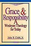 Grace & Responsibility: A Wesleyan Theology for Today
