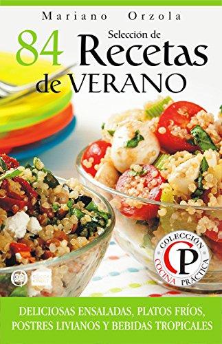 Selección De 84 Recetas De Verano Deliciosas Ensaladas Platos Fríos Postres Livianos Y Bebidas Tropicales Colección Cocina Práctica Spanish
