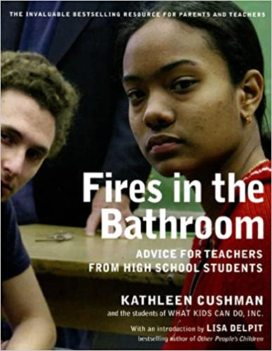 Fires in the Bathroom  Advice for Teachers from High School Students   Kathleen Cushman  The Students of What Kids Can Do  Lisa Delpit   9781565849969. Fires in the Bathroom  Advice for Teachers from High School