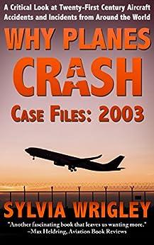 Why Planes Crash Case Files: 2003 by [Wrigley, Sylvia]