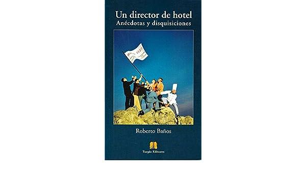 Roberto Banos.Un Director De Hotel Anecdotas Y Disquisiciones Roberto