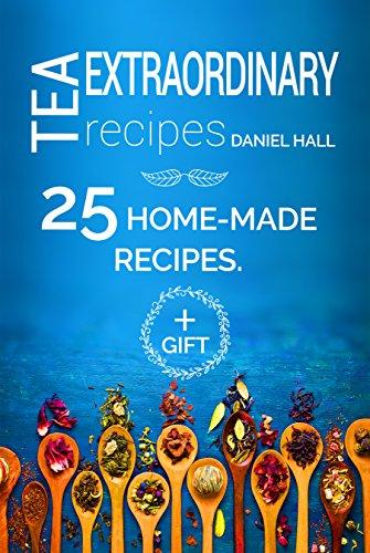 Extraordinary tea recipes. 25 home-made recipes. by [Hall , Daniel ]