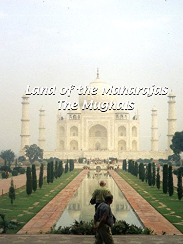 Land of the Maharajas - The Moghuls