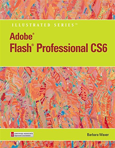 Adobe Flash Professional CS6 Illustrated with Online Creative Cloud Updates (Adobe CS6 by Course Technology) by Brand: Cengage Learning
