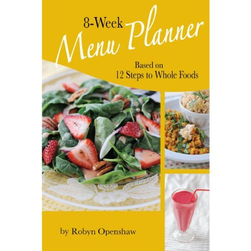 Read Online 8-week Menu Planner Based on 12 Steps to Whole Foods by Robyn Openshaw (2012-05-03) ebook