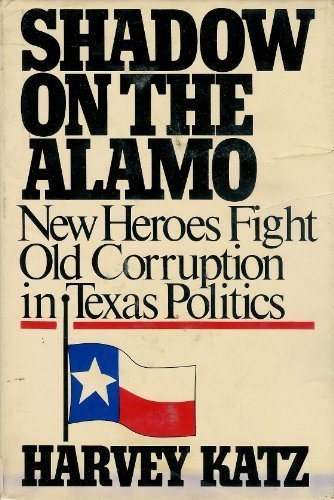 Books : Shadow on the Alamo: New Heroes Fight Old Corruption in Texas Politics.