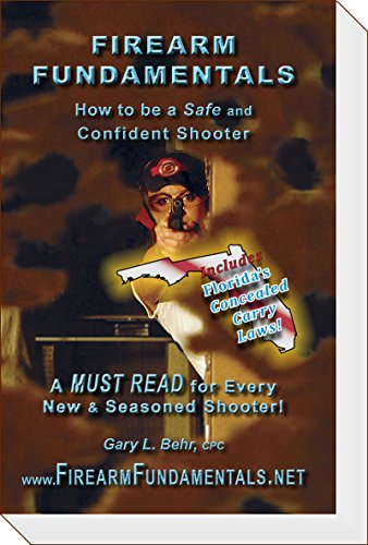 Firearm Fundamentals - FL (incl: FL CCW Laws): How to be a Safe and Confident Shooter (Florida Edition Book 4)