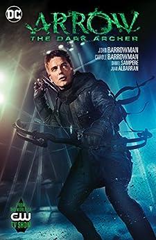 Arrow: The Dark Archer (2016) by [Barrowman, John, Barrowman, Carole]