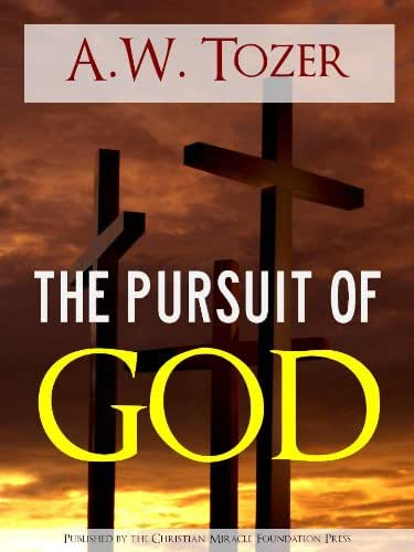 The Pursuit of God by A.W. Tozer (Special Kindle Enabled Edition with Interactive Table of Contents and Built in Text to Speech Features) (Illustrated) ...   The Writings of Aiden Wilson Tozer of)